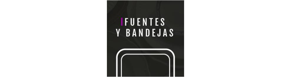 FUENTES Y BANDEJAS