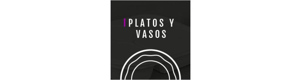 PLATOS Y VASOS